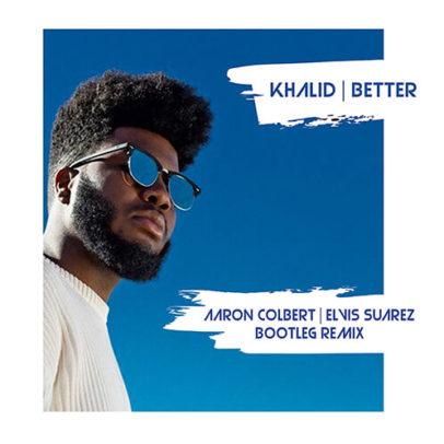Khalid – Better | Aaron Colbert & Elvis Suarez Bootleg Remix